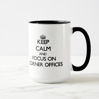 Keep Calm and focus on Corner Offices Mug