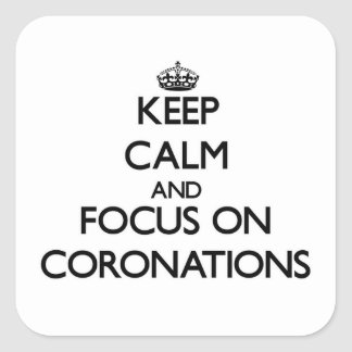Keep Calm and focus on Coronations Square Sticker
