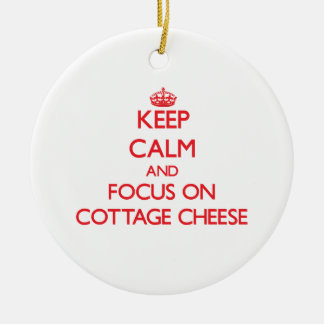 Keep Calm and focus on Cottage Cheese Ceramic Ornament