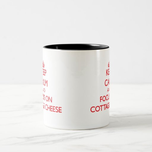 Keep Calm and focus on Cottage Cheese Mug