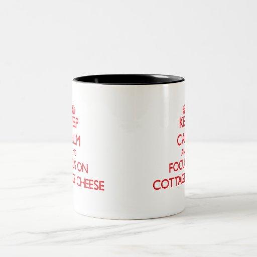 Keep Calm and focus on Cottage Cheese Mug