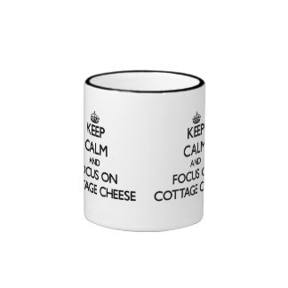 Keep Calm and focus on Cottage Cheese Coffee Mugs