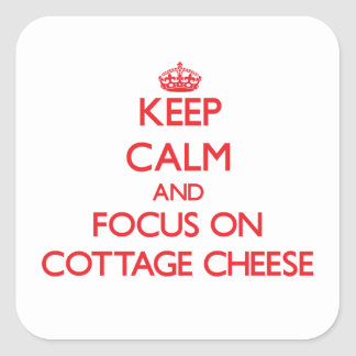 Keep Calm and focus on Cottage Cheese Square Sticker