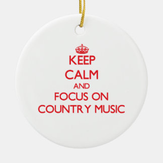 Keep Calm and focus on Country Music Christmas Ornaments
