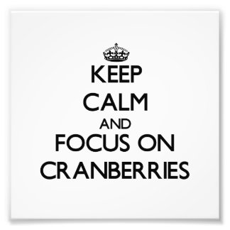 Keep Calm and focus on Cranberries Art Photo