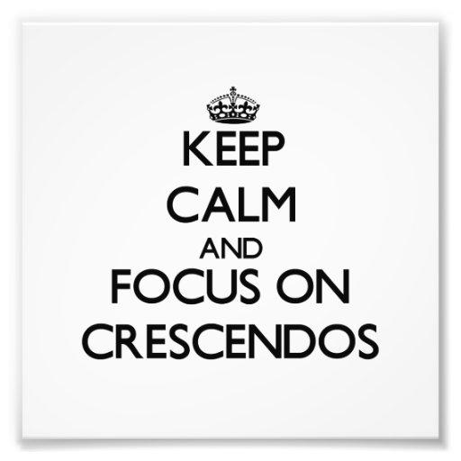 Keep Calm and focus on Crescendos Photo Print