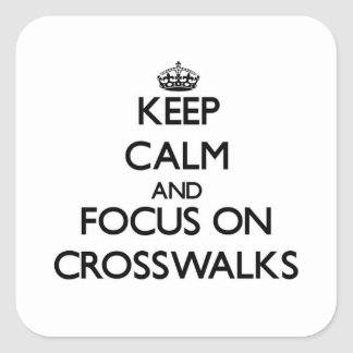 Keep Calm and focus on Crosswalks Square Sticker
