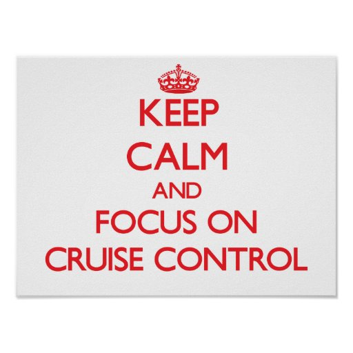Keep Calm and focus on Cruise Control Print
