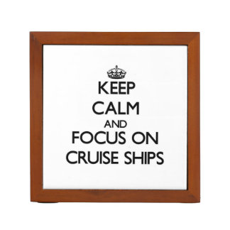 Keep Calm and focus on Cruise Ships Desk Organizer