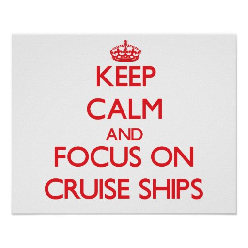Keep Calm and focus on Cruise Ships Print