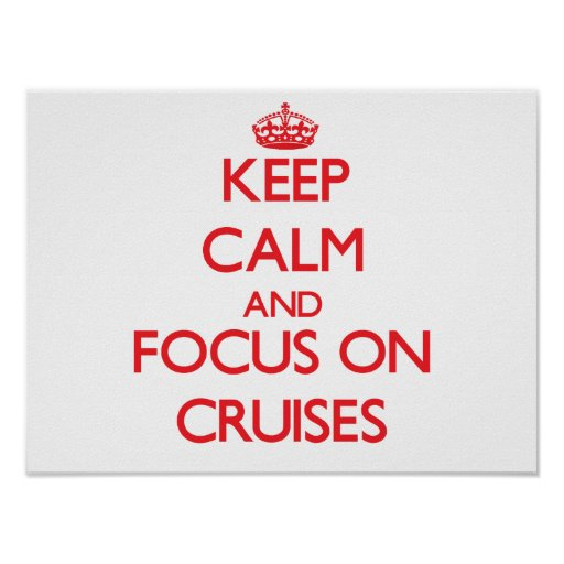Keep Calm and focus on Cruises Poster