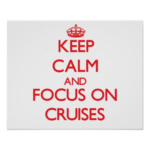 Keep Calm and focus on Cruises Posters