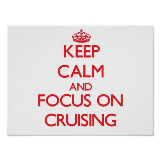 Keep Calm and focus on Cruising Posters