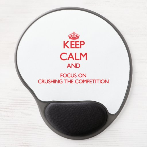 Keep Calm and focus on Crushing the Competition Gel Mouse Mats