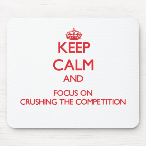 Keep Calm and focus on Crushing the Competition Mouse Pad