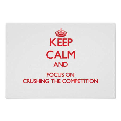 Keep Calm and focus on Crushing the Competition Print
