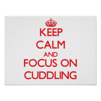Keep Calm and focus on Cuddling Print