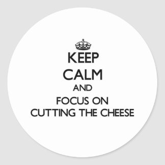 Keep Calm and focus on Cutting The Cheese Round Stickers