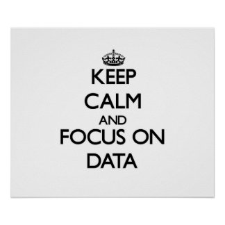 Keep Calm and focus on Data Poster