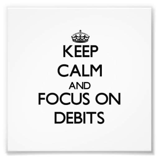 Keep Calm and focus on Debits Photograph