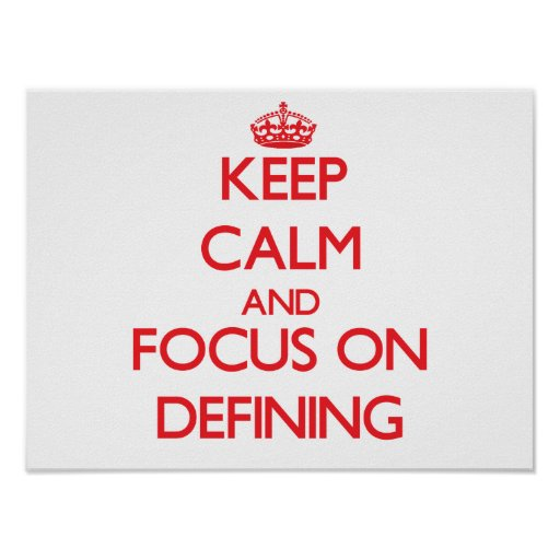 Keep Calm and focus on Defining Poster