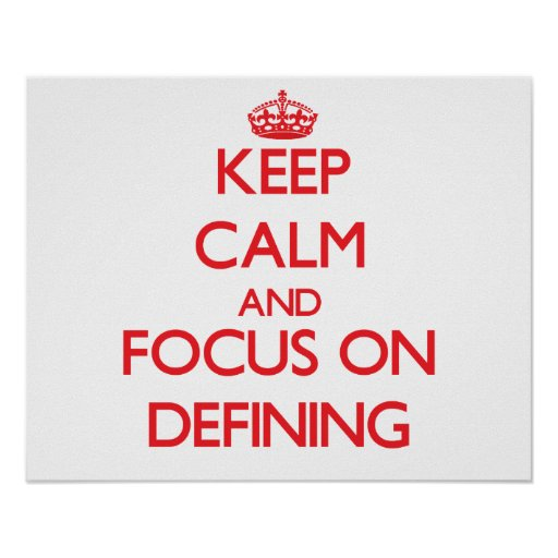Keep Calm and focus on Defining Print