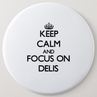 Keep Calm and focus on Delis 6 Inch Round Button