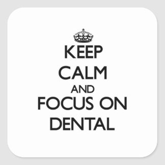 Keep Calm and focus on Dental Square Sticker