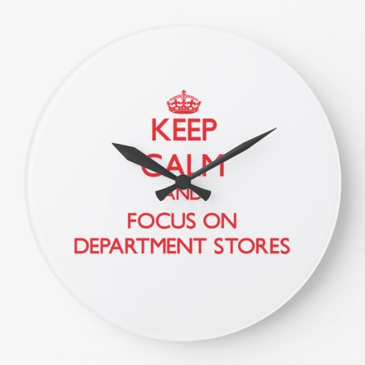 Keep Calm and focus on Department Stores Clock