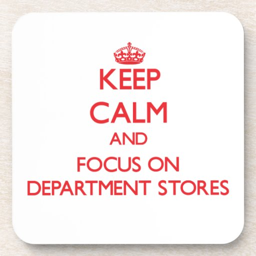 Keep Calm and focus on Department Stores Coaster