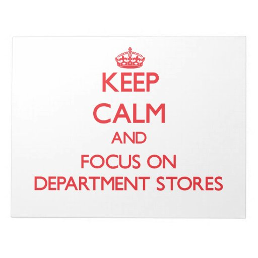 Keep Calm and focus on Department Stores Scratch Pad