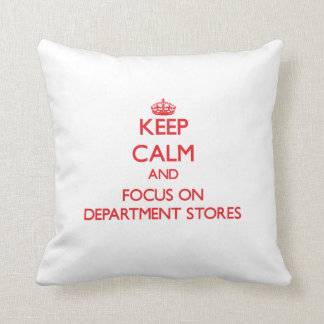 Keep Calm and focus on Department Stores Pillow