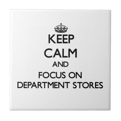 Keep Calm and focus on Department Stores Tile
