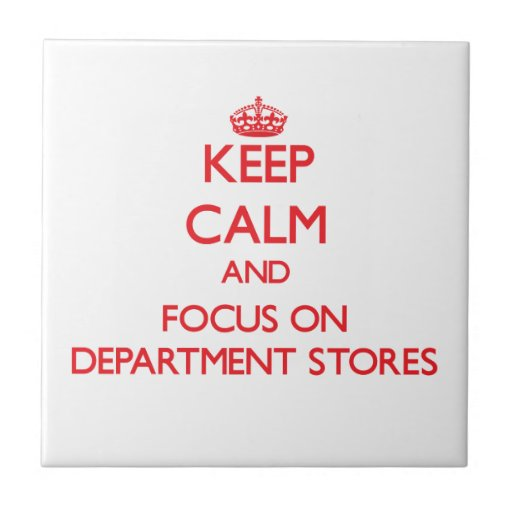 Keep Calm and focus on Department Stores Ceramic Tiles