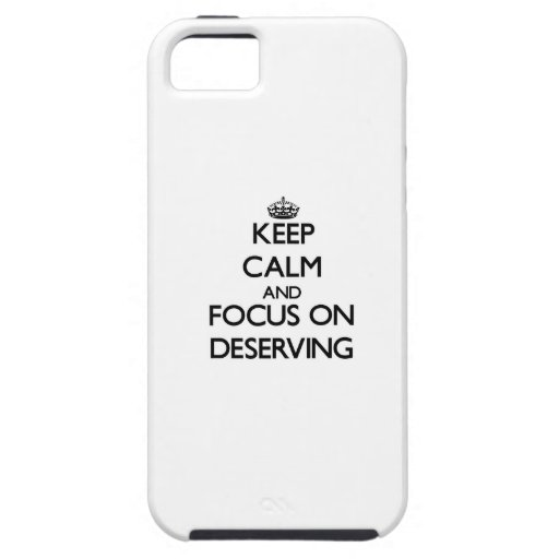 Keep Calm and focus on Deserving iPhone 5/5S Covers