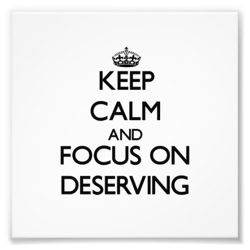 Keep Calm and focus on Deserving Photo Art