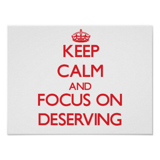 Keep Calm and focus on Deserving Poster