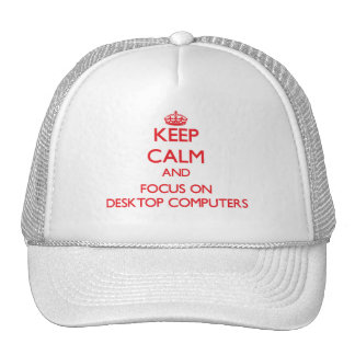 Keep Calm and focus on Desktop Computers Trucker Hat