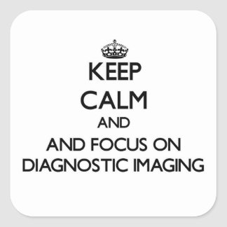 Keep calm and focus on Diagnostic Imaging Square Stickers