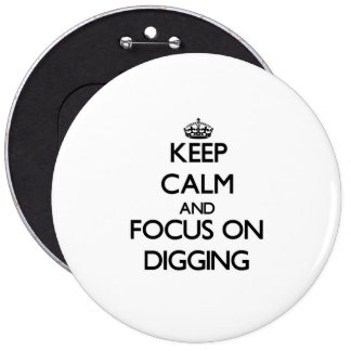 Keep Calm and focus on Digging 6 Inch Round Button