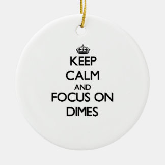 Keep Calm and focus on Dimes Ceramic Ornament