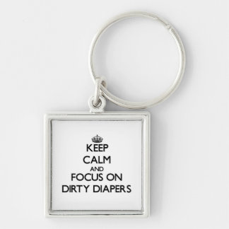 Keep Calm and focus on Dirty Diapers Keychain