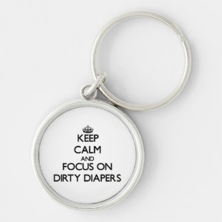 Keep Calm and focus on Dirty Diapers Key Chain