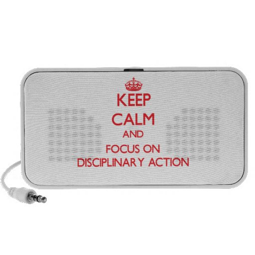 Keep Calm and focus on Disciplinary Action Travelling Speaker