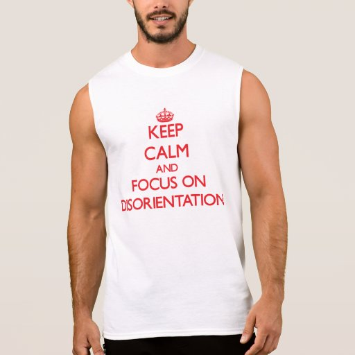 Keep Calm and focus on Disorientation Sleeveless Shirts