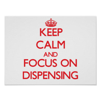 Keep Calm and focus on Dispensing Print