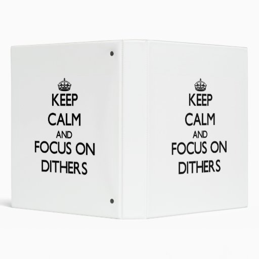Keep Calm and focus on Dithers Vinyl Binders