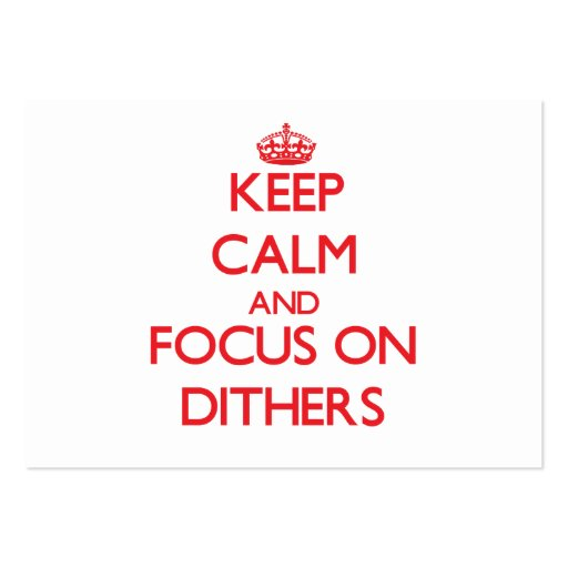 Keep Calm and focus on Dithers Business Card