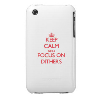 Keep Calm and focus on Dithers iPhone 3 Cover