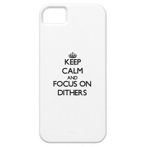 Keep Calm and focus on Dithers Case For iPhone 5/5S